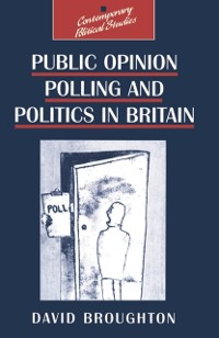 Cover Public Opinion Polling and Politics in Britain