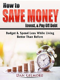 Cover How to Save Money, Invest, & Pay Off Debt
