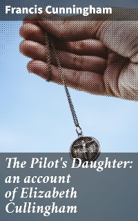 Cover The Pilot's Daughter: an account of Elizabeth Cullingham