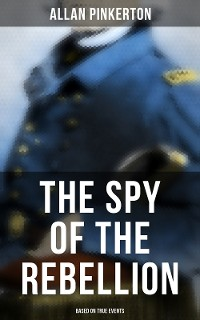 Cover The Spy of the Rebellion (Based on True Events)