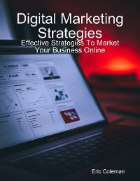 Cover Digital Marketing Strategies: Effective Strategies to Market Your Business Online