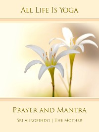 Cover All Life Is Yoga: Prayer and Mantra