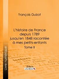 Cover L'histoire de France depuis 1789 jusqu'en 1848 racontée à mes petits-enfants