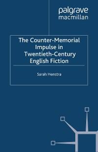 Cover The Counter-Memorial Impulse in Twentieth-Century English Fiction