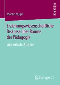 Cover Erziehungswissenschaftliche Diskurse über Räume der Pädagogik