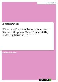 Cover Wie gelingt Plattformökonomie in urbanen Räumen? Corporate Urban Responsibility in der Digitalwirtschaft