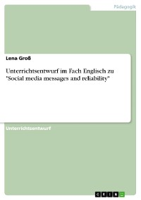 "Cover Unterrichtsentwurf im Fach Englisch zu ""Social media messages and reliability"""