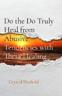 Cover Do the Do Truly Heal from Abusive Tendencies with Theta Healing