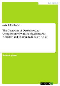 "Cover The Character of Desdemona. A Comparison of William Shakespeare's ""Othello"" and Thomas D. Rice's ""Otello"""