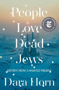 Cover People Love Dead Jews: Reports from a Haunted Present