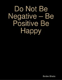 Cover Do Not Be Negative – Be Positive Be Happy