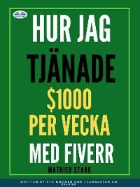Cover Hur Jag Tjänade $1000 Per Vecka Med Fiverr