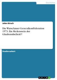 Cover Die Warschauer Generalkonföderation 1573. Ein Meilenstein der Glaubensfreiheit!?