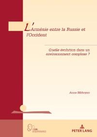 Cover L'Armenie entre la Russie et l'Occident