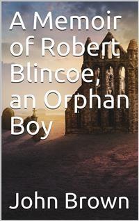 Cover A Memoir of Robert Blincoe, an Orphan Boy
