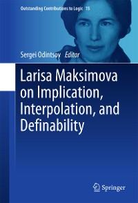 Cover Larisa Maksimova on Implication, Interpolation, and Definability