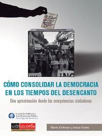 Cover Cómo consolidar la democracia en los tiempos del desencanto