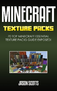 Cover Minecraft Texture Packs: 70 Top Minecraft Essential Texture Packs Guide Exposed!