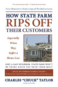 Cover How State Farm Rips Off Their Customers Especially When They Suffer a Home Loss