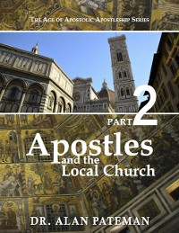 Cover Apostles and the Local Church: The Age of Apostolic Apostleship Series, Part 2