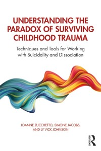 Cover Understanding the Paradox of Surviving Childhood Trauma