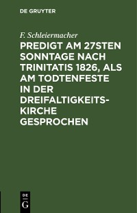 Cover Predigt am 27sten Sonntage nach Trinitatis 1826, als am Todtenfeste in der Dreifaltigkeitskirche gesprochen