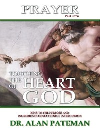 Cover Prayer, Touching the Heart of God (Part Two): Keys to the Purpose and Ingredients of Successful Intercession