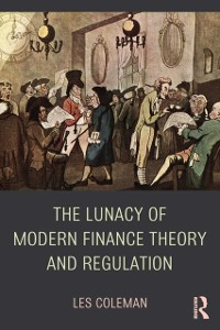 Cover Lunacy of Modern Finance Theory and Regulation