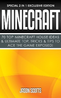 Cover Minecraft : 70 Top Minecraft House Ideas & Ultimate Top, Tricks & Tips To Ace The Game Exposed!