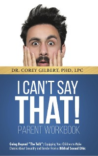"Cover I Can't Say That! WORKBOOK: Going Beyond ""The Talk"""