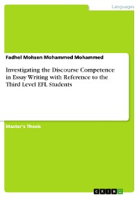 Cover Investigating the Discourse Competence in Essay Writing with Reference to the Third Level EFL Students