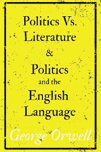 Cover Politics Vs. Literature and Politics and the English Language
