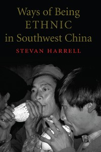 Cover Ways of Being Ethnic in Southwest China