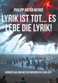 Cover Lyrik ist tot... Es lebe die Lyrik!