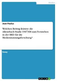 Cover Welchen Beitrag leistete die Allensbach-Studie 1967/68 zum Fernsehen in der BRD für die Mediennutzungsforschung?