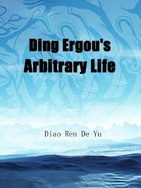 Cover Ding Ergou's Arbitrary Life