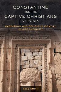 Cover Constantine and the Captive Christians of Persia