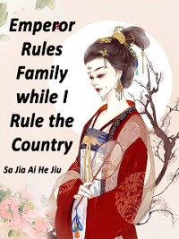 Cover Emperor Rules Family while I Rule the Country