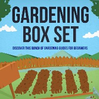 Cover Gardening Box Set: Discover This Bunch Of Gardening Guides For Beginners