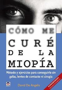 Cover Cómo me curé de la miopía - Método y ejercicios para conseguirlo sin gafas, lentes de contacto ni cirugía