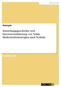 Cover Entstehungsgeschichte und Internationalisierung von Nokia. Markeintrittsstrategien nach Verbeke