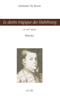 Cover Le destin tragique des Habsbourg