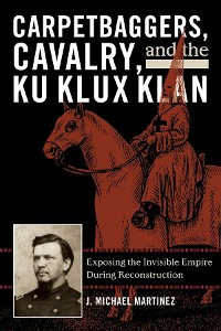 Cover Carpetbaggers, Cavalry, and the Ku Klux Klan