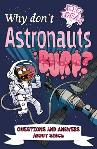 Cover Why Don't Astronauts Burp?