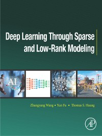 Cover Deep Learning through Sparse and Low-Rank Modeling