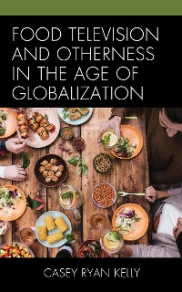 Cover Food Television and Otherness in the Age of Globalization
