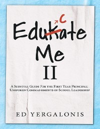 Cover EduKate Me II: A Survival Guide for the First Year Principal:  Unspoken Commandments of School Leadership