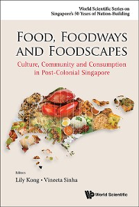 Cover Food, Foodways And Foodscapes: Culture, Community And Consumption In Post-colonial Singapore