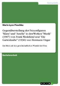 """Cover Gegenüberstellung der Frauenfiguren """"Klara"""" und """"Amélie"""" in den Werken """"Musik"""" (1907) von Frank Wedekind und """"Die Gartenlaube"""" (1930) von Hermann Ungar"""