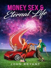 Cover Money, Sex & Eternal Life